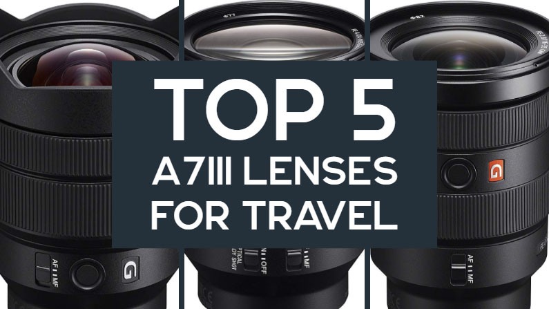 5 Best Sony A7III Travel Lenses (2019 Buyer's Guide)